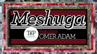 Meshuga feat. Omer Adam - The Young Professionals