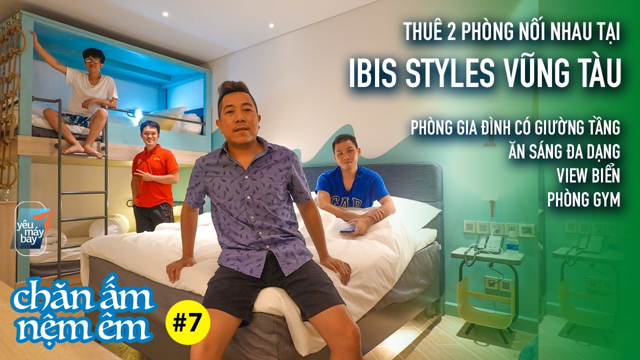 CHĂN ẤM NỆM ÊM # 7: Đi Vũng Tàu đổi gió & ở khách sạn ibis Styles mới khai trương | Yêu Máy Bay