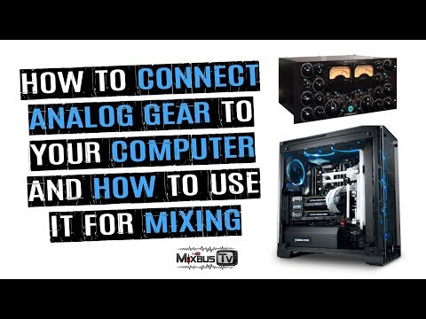 How To Connect Analog Gear To Your Computer And How To Use It In Mixing