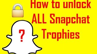 How to unlock ALL Snapchat Trophies ?