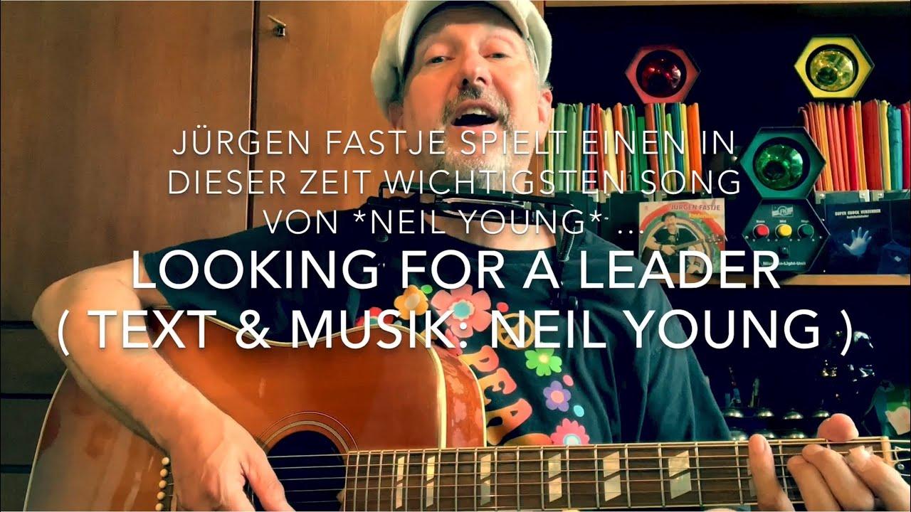 Download Lookin' For A Leader 2020 (Text & Musik: Neil Young ) hier gespielt und gesungen von Jürgen Fastje!
