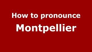 How to Pronounce Montpellier - PronounceNames.com
