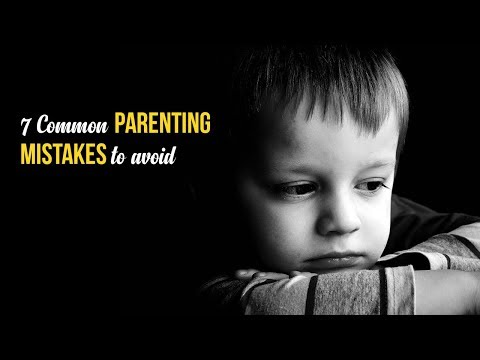 7 Common parenting mistakes to avoid