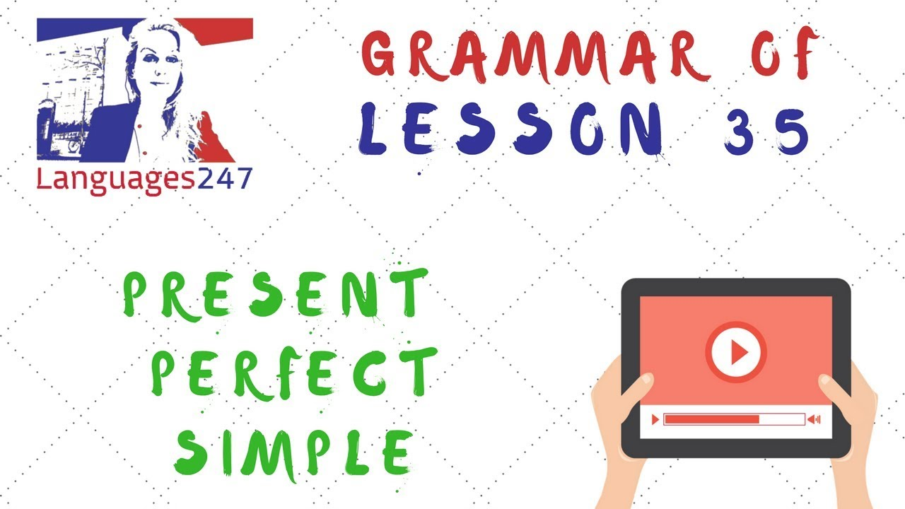 Grammar Practice - English Course Lesson 35 - English Grammar Explained  -  Present Perfect Simple