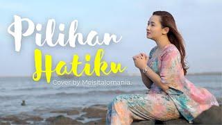 Download PILIHAN HATIKU - LAVINA ( Meisita Lomania Cover & Lirik )