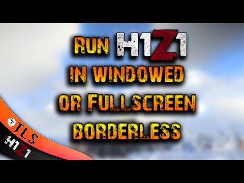 How to Run H1Z1 in Windowed or in Fullscreen Borderless (Very easy steps)
