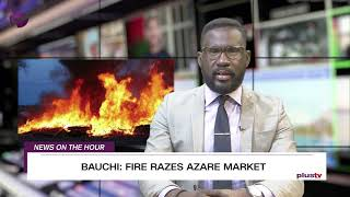 News On The Hour:  Fire razes Azare market and more stories