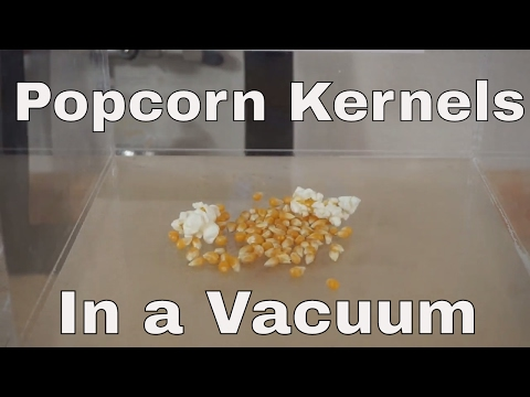 What Happens When You Put Popcorn Kernels in a Vacuum Chamber? Will They Pop?