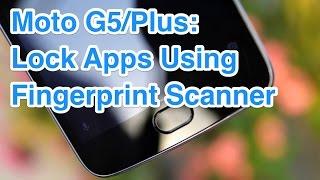Moto G5/Plus: How To Lock/Unlock Apps Using Fingerprint Scanner Video