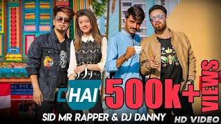 CHAI  | Sid Mr Rapper | ft  Arshad Khan | Dj Danny | Full Video (ChaiWala)