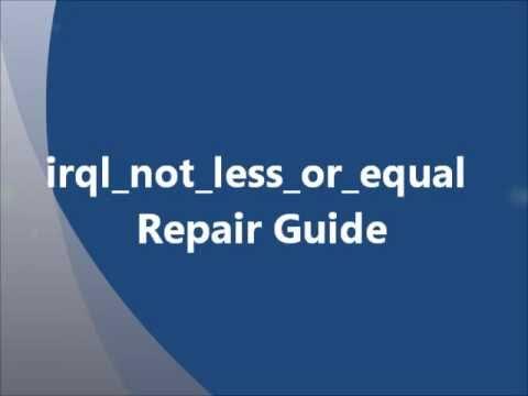 Windows Irql_not_less_or_equal Blue Screen -- Repair Guide!