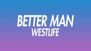 Westlife - Better Man(Lyrics)