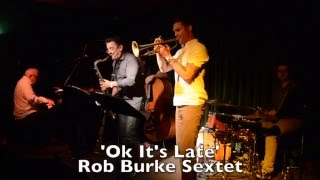 Rob Burke Sextet-  31st March 2016 Bennetts Lane - 'Ok it's Late'