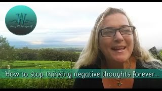 How to stop thinking negative thoughts forever!