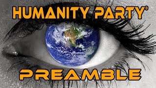 The Humanity Party® PREAMBLE - Official Release