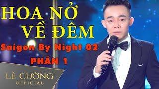 Xuất hiện con trai Nguyễn Ngọc Ngạn ? Saigon By Night 02 - Phần 1   Hoa Nở Về Đêm - Lê Cường