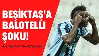 Balotelli'den Sergen Yalçın'a BEYİN göndermesi | Beşiktaş'a Adana Şoku! | Galat