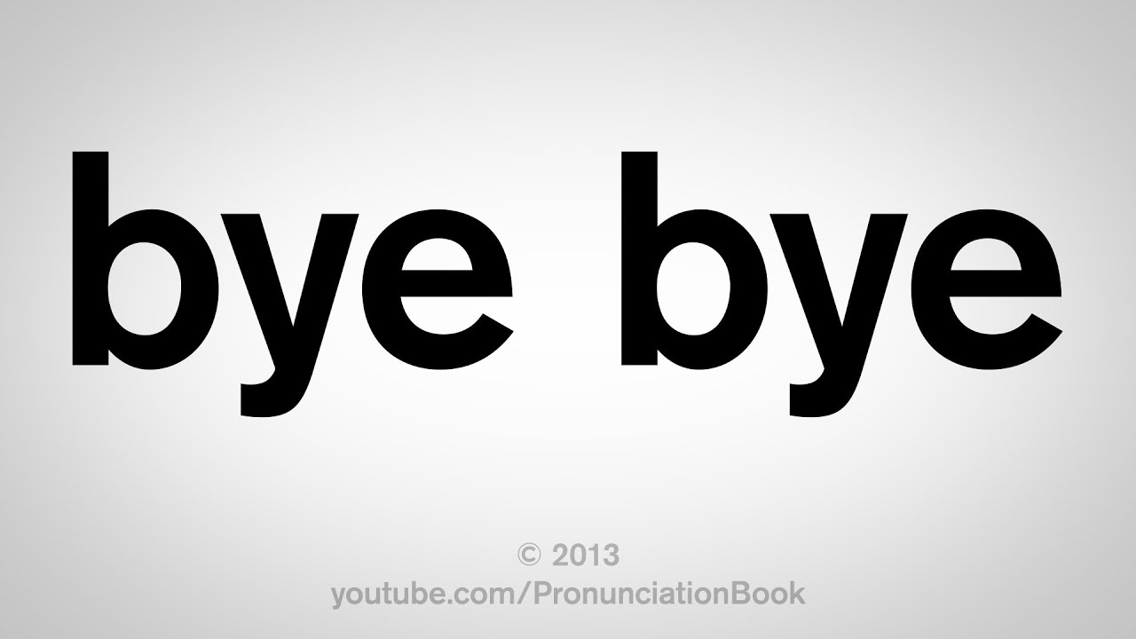 How to Say Bye Bye
