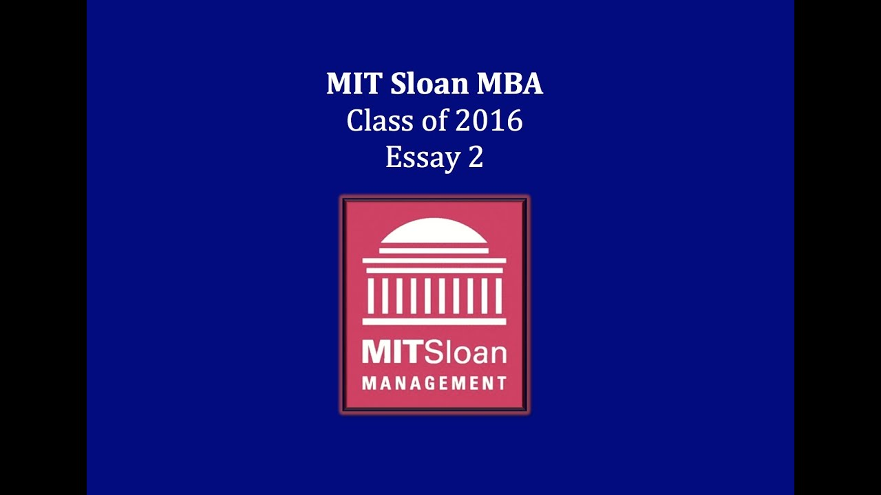 mit sloan essays 2016 The admissions team at mit sloan school of management has offered a preview of the deadlines and essay prompt for the 2015-2016 mba admissions season mit sloan is changing things up a bit by offering three rounds rather than two, and a single required essay question.