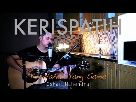 Free download lagu Kesalahan Yang Sama - Kerispatih (LIVE Cover) - Oskar Mahendra - ZingLagu.Com
