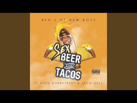 Sex, Beer And Tacos (feat. Nash Overstreet & Esco Veli)