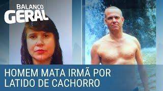 Homem mata irmã após discussão por latido de cachorro