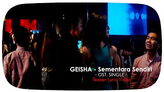 GEISHA - Sementara Sendiri (OST. SINGLE) | Teaser Lyric Video