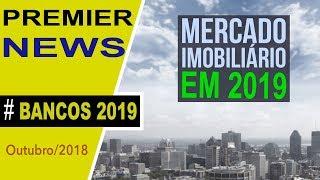 Mercado imobiliário 2019 - Como será o Financiamento e crédito imobiliário?   Premier News #4