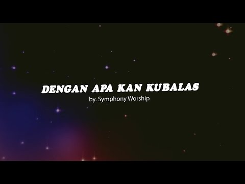 DENGAN APA KAN KUBALAS by Symphoni Worship