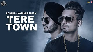 Tere Town | Robbie Ft. Kammie Singh | Latest Punjabi Songs 2018 | Lyrical 2018 | Kytes Media