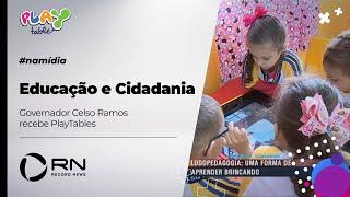 Educação e Cidadania Record News | Governador Celso Ramos recebe PlayTable