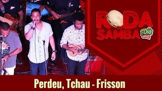 Perdeu, Tchau - Frisson (Roda de Samba FM O Dia)