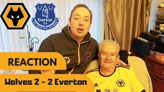 Wolves 2 v 2 Everton REACTION with Dad