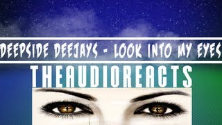 DEEPSIDE DEEJAYS - LOOK INTO MY EYES [Audio React]
