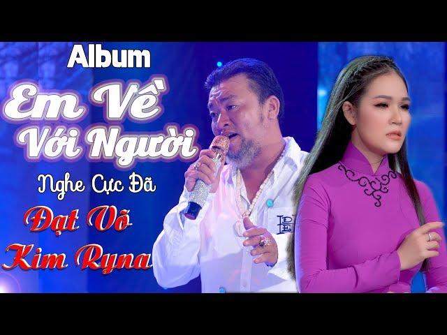 Album Em Về Với Người - Đạt Võ & Kim Ryna | Cặp Đôi Song Ca Bolero Gây Sốt Cộng Đồng Mạng Hiện Nay
