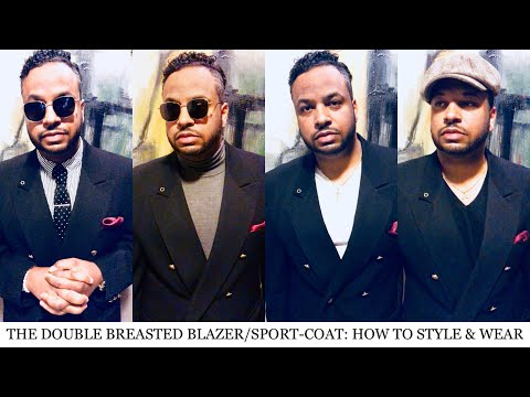 THE DOUBLE BREASTED BLAZER/SPORT-COAT: HOW TO STYLE & WEAR
