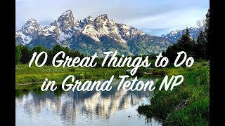 10 Great Things to See and Do in Grand Teton National Park!