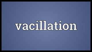 Vacillation Meaning
