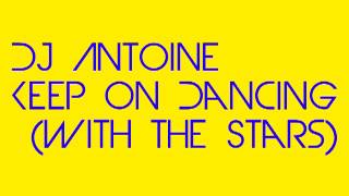 DJ Antoine -  Keep On Dancing (With the Stars)