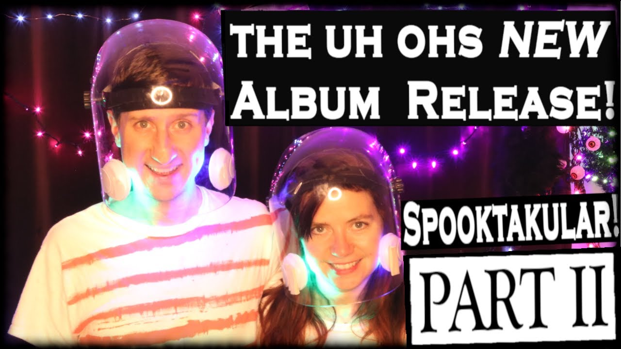 The Uh Ohs - Spooktakular Part II