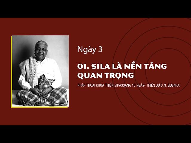 01. SILA LÀ NỀN TẢNG QUAN TRỌNG- NGÀY 3 - S.N. Goenka - Pháp Thoại Khóa Thiền Vipassana 10 Ngày