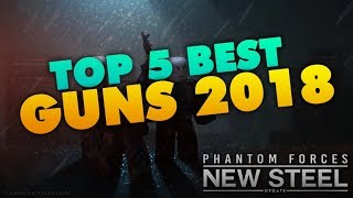 [Roblox] Phantom Forces: TOP 5 BEST WEAPONS 2018 (MOST OP GUNS TO PLAY WITH)