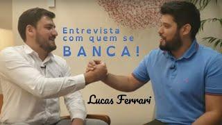 Entrevista com quem se BANCA! 004 | Lucas Ferrari
