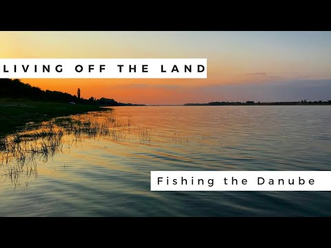Living off the Land - Fishing the Danube