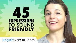 45 Useful Expressions to Sound Friendly in English