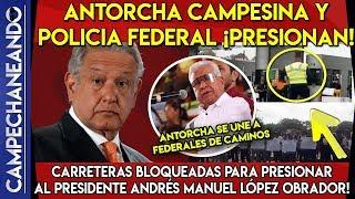 NOTICIA DEL MOMENTO: AMLO ES PRESIONADO ¡POR ANTORCHA CAMPESINA Y FEDERALES!