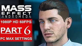 MASS EFFECT ANDROMEDA Gameplay Walkthrough Part 6 [1080p HD 60FPS PC MAX SETTINGS] - No Commentary