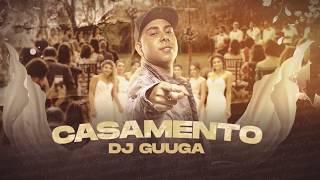 Baixar DJ GUUGA = CASAMENTO ((DJGUUGA))