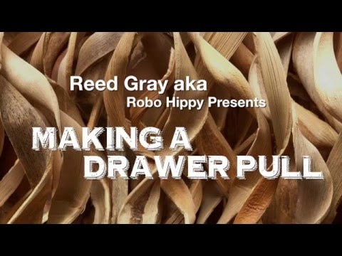 MAKING A DRAWER PULL by Reed Gray aka Robo Hippy