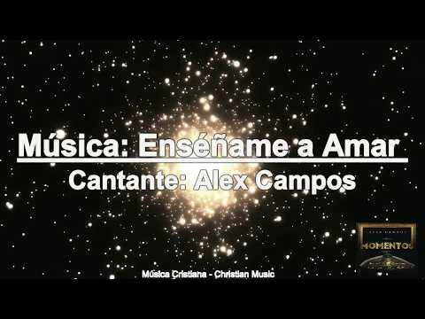 Alex Campos - Enséñame a Amar (Con letra)